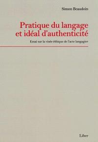 Pratique du langage et idéal d'authenticité  : essai sur la visée éthique de l'acte langagier
