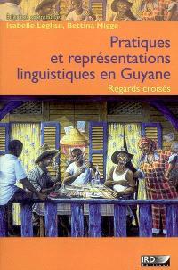 Pratiques et représentations linguistiques en Guyane : regards croisés