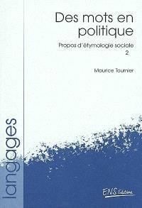 Propos d'étymologie sociale. Volume 2, Des mots en politique