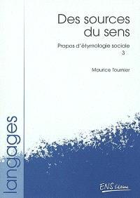 Propos d'étymologie sociale. Volume 3, Des sources du sens
