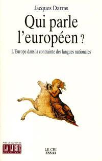 Qui parle l'européen ? : l'Europe dans la contrainte des langues nationales