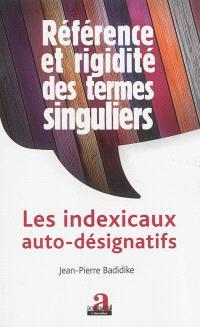 Référence et rigidité de termes singuliers : les indexicaux auto-désignatifs
